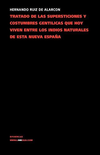 Tratado De Las Supersticiones Y Costumbres Gentilicas Que Hoy Viven Entre Los Indios Naturales De Esta Nueva España (Diferencias / Differences) (Memoria) por Hernando Ruiz de Alarcón