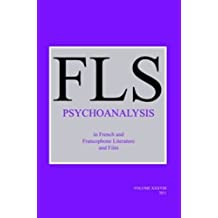 Psychoanalysis in French and Francophone Literature and Film (French Literature, Band 38)
