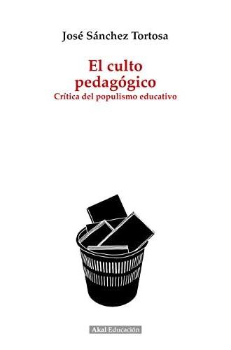 El culto pedagógico. Crítica del populismo educativo