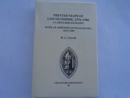 The Printed Maps of Lincolnshire, 1576-1900 - A Carto-Bibliography with an Appendix on Road-Books, 1675: A Carto-bibliography with an Appendix on ... of the Lincoln Record Society, Band 84)