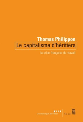 Le Capitalisme d'héritiers : La crise française du travail par Thomas Philippon