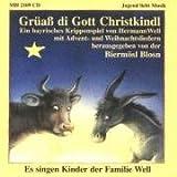 Grüass di Gott Christkindl: Ein bayrisches Krippenspiel von Hermann Well mit Advent- und Weihnachtsliedern
