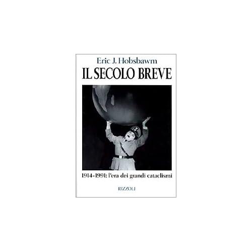 Il Secolo Breve. 1914-1991: L'era Dei Grandi Cataclismi