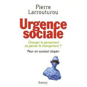 Urgence sociale : Changer le pansement ou penser le changement ? Pour un sursaut citoyen par Pierre Larrouturou
