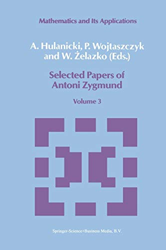 Selected Papers of Antoni Zygmund: Volume 3 (Mathematics And Its Applications) (Mathematics and its Applications (41), Band 41)