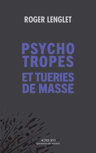Psychotropes et tueries de masse par  Roger Lenglet