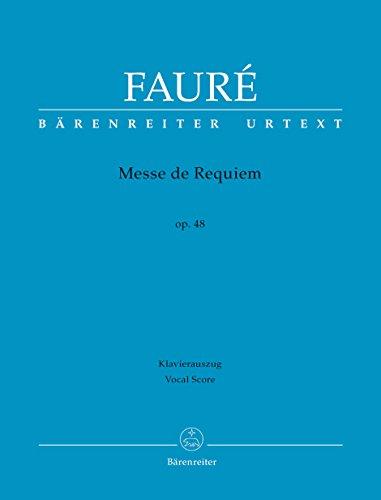 Messe de Requiem. Klavierauszug: Bärenreiter-Urtext auf Basis der Faurè-Gesamtausgabe; Orchesterfassung von 1900; zweispachiges Vorwort (dt./engl.); ... Quellen, Klavierauszug für beide Fassungen