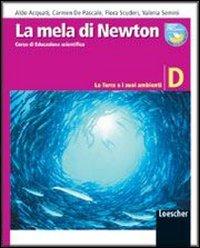 La mela di Newton. Corso di educazione scientifica. Vol. D: La terra e i suoi ambienti. Per la Scuola media. Con espansione online
