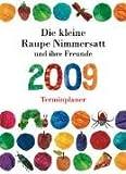 Die kleine Raupe Nimmersatt und ihre Freunde Terminplaner 2009 - Eric Carle