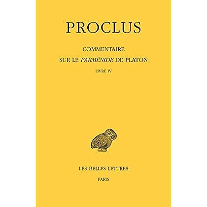 Commentaire sur le Parménide de Platon. Tome IV, 1ere partie : Livre IV. 2e partie : Notes complémentaires et indices