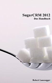 SugarCRM 2012 Das Handbuch von [Laussegger, Robert]