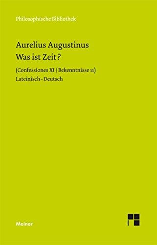 Was ist Zeit?: Confessiones XI / Bekenntnisse 11 (Philosophische Bibliothek 534)