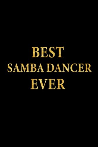 Best Samba Dancer Ever: Lined Notebook, Gold Letters Cover, Diary, Journal, 6 x 9 in., 110 Lined Pages
