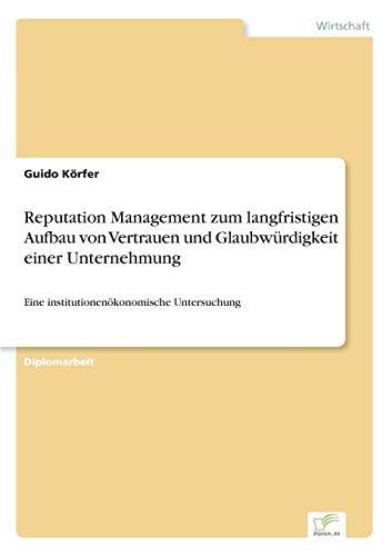 Reputation Management zum langfristigen Aufbau von Vertrauen und Glaubwürdigkeit einer Unternehmung: Eine institutionenökonomische Untersuchung