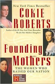 Founding Mothers - The Women Who Raised Our Nation