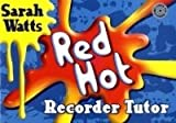 Red Hot Recorder Tutor Book 1 Sarah Watts