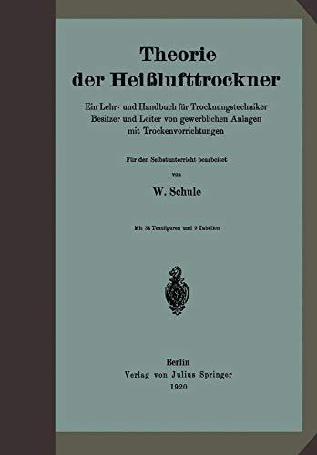 Theorie der Heißlufttrockner: Ein Lehr- Und Handbuch Für Trocknungstechniker Besitzer Und Leiter Von Gewerblichen Anlagen Mit Trockenvorrichtungen -