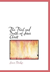[(The Trial and Death of Jesus Christ)] [By (author) James Stalker] published on (August, 2008)
