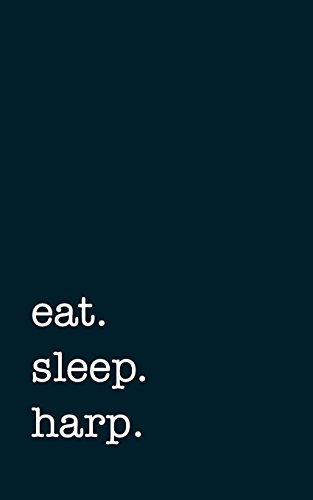 eat. sleep. harp. - Lined Notebook