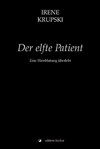 Der elfte Patient: Eine Hirnblutung überlebt (edition fischer)