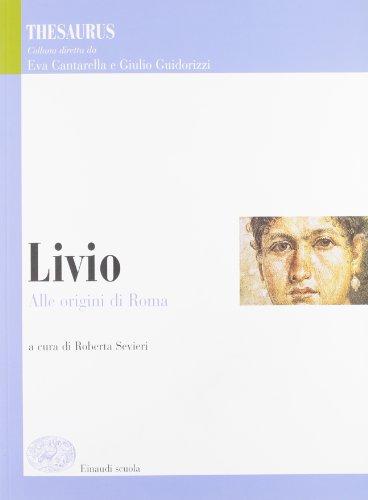 Thesaurus. Livio. Alle origini di Roma. Per i Licei e gli Ist. magistrali