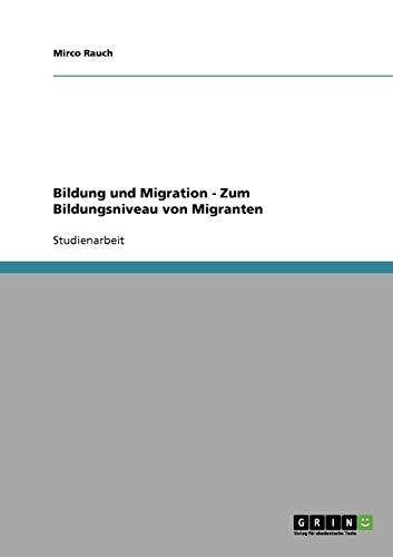 Bildung und Migration - Zum Bildungsniveau von Migranten