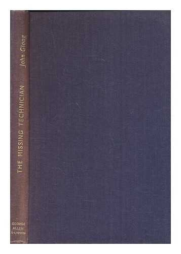 The missing technician in industrial production / by John Gloag, with an introduction by Charles Tennyson, C.M.G