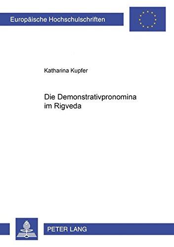 Die Demonstrativpronomina im Rigveda (Europaeische Hochschulschriften / European University Studie)