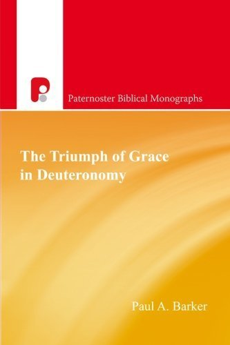 The Triumph of Grace in Deuteronomy (Paternoster Biblical Monographs) (Paternoster Biblical Monographs) by Paul A. Barker (2004-01-01)