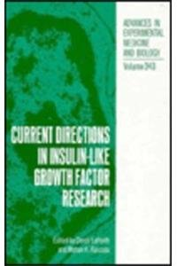 Current Directions in Insulin-Like Growth Factor Research: Proceedings of the Fourth International Symposium on Insulin, IGF's and Their Receptors ... in Experimental Medicine and Biology) -