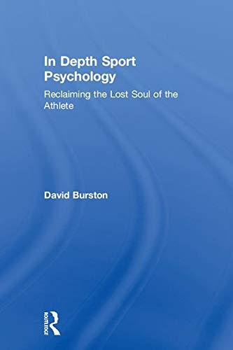 In depth sport psychology : reclaiming the lost soul of the athlete / David Burston | Burston, David