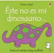 Este No Es Mi Dinosaurio: Tiene El Cuerpo Muy Mullido (Toca, Toca!) (Spanish Edition) by Fiona Watt (2002-06-01)