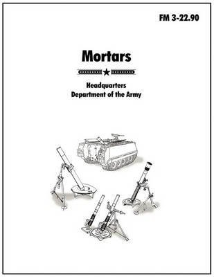 { MORTARS: THE OFFICIAL U.S. ARMY FIELD MANUAL FM 3-22.90 } By U S Army, Army ( Author ) [ Jun - 2010 ] [ Paperback ]