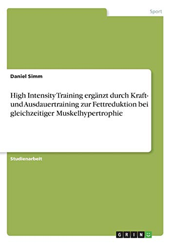 High Intensity Training ergänzt durch Kraft- und Ausdauertraining zur Fettreduktion bei gleichzeitiger Muskelhypertrophie
