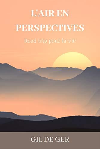Couverture du livre L'air en perspectives: Road  Trip Pour La Vie