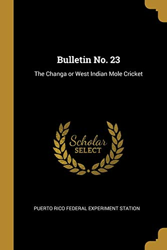 Bulletin No. 23: The Changa or West Indian Mole Cricket