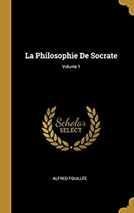 La philosophie de Socrate, tome 1 par Alfred Fouillée