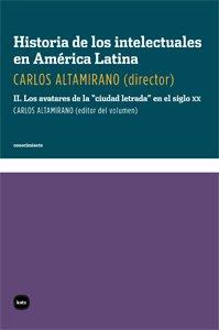 Historia de los intelectuales en América Latina: Ha.De Los Intelectuales En Americ: 2 (conocimiento)