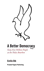 A Better Democracy: Sixty-Five Million People at the Palais Bourbon (English Edition)