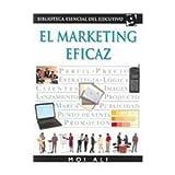 El Marketing Eficaz (Biblioteca Esencial Del Ejecutivo / Essential Executive Library)