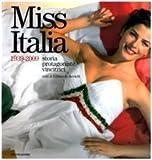 Miss Italia. 1939-2009. Storia, protagoniste, vincitrici. Ediz. illustrata