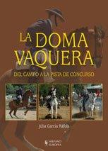 La doma vaquera. Del campo a la pista de concurso por Julia García Ráfols