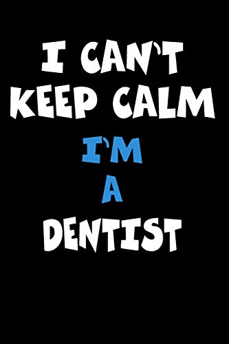 I Can't Keep Calm I'm A Dentist: Personalized Hobbie Journal for Women or Men, Boys or Girls | Custom Journal Notebook, Personalized Gift | Perfect ... Writing, Travel Journal or Dream Journal