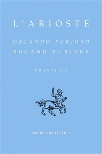 Roland Furieux - Orlando furioso. Tome I, Chants I-X