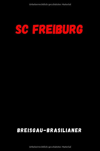 SC Freiburg - Breisgau-Brasilianer: Sport Notebook, Journal, Diary (110 Pages, Blank, 6 x 9), football, Large Composition Book.