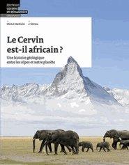 Le Cervin est-il africain ? : Une histoire géologique entre les Alpes et notre planète