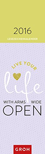 Live your life with arms wide open 2016: Lesezeichenkalender