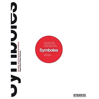 Symboles: Quand la marque se fait emblème. Plus de 1300 symboles classés selon leur nature et référencés par secteurs d'activité, créateurs et clients