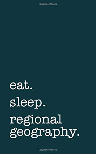 eat. sleep. regional geography. - Lined Notebook: Writing Journal por mithmoth