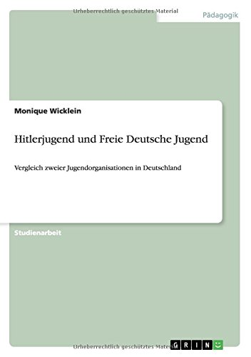 Hitlerjugend und Freie Deutsche Jugend: Vergleich zweier Jugendorganisationen in Deutschland